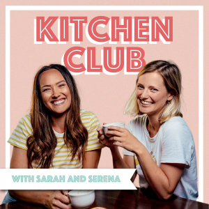 Kitchen Club Podcast Sarah Malcolm Serena Louth